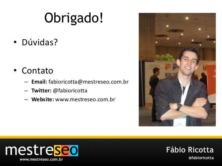 Obrigado!<br />Dúvidas?<br />Contato<br />Email: fabioricotta@mestreseo.com.br<br />Twitter: @fabioricotta<br />Website: w...