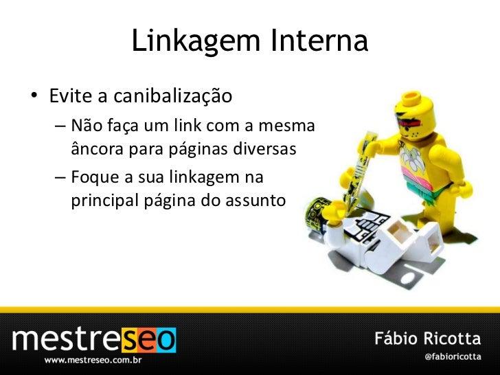 LinkagemInterna<br />Evite a canibalização<br />Não faça um link com a mesma âncora para páginas diversas<br />Foque a sua...