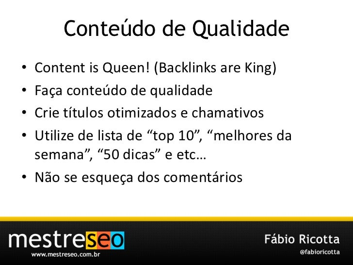 Conteúdo de Qualidade<br />Content is Queen! (Backlinks are King)<br />Façaconteúdo de qualidade<br />Crietítulosotimizado...