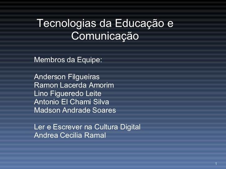 Tecnologias da Educação e Comunicação Membros da Equipe: Anderson Filgueiras Ramon Lacerda Amorim Lino Figueredo Leite Ant...