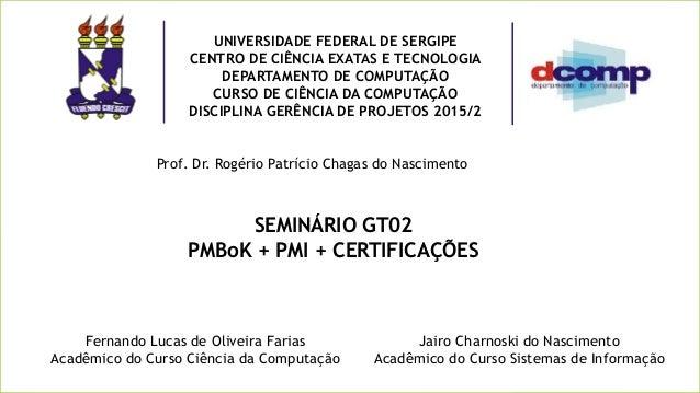 UNIVERSIDADE FEDERAL DE SERGIPE CENTRO DE CIÊNCIA EXATAS E TECNOLOGIA DEPARTAMENTO DE COMPUTAÇÃO CURSO DE CIÊNCIA DA COMPU...