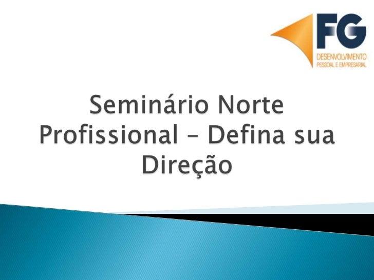 Seminário Norte Profissional – Defina sua Direção<br />