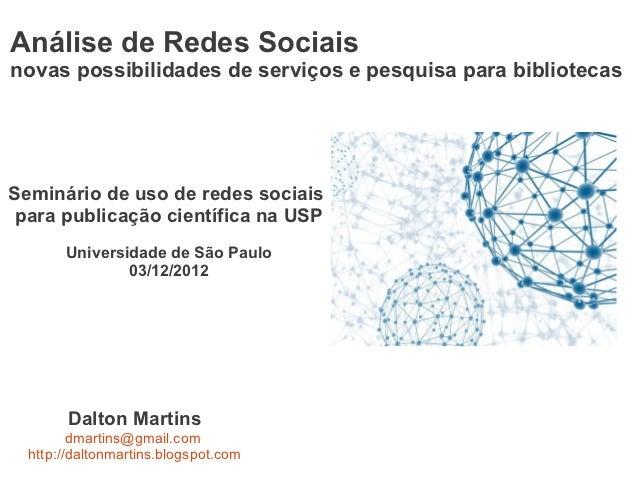 Análise de Redes Sociaisnovas possibilidades de serviços e pesquisa para bibliotecasSeminário de uso de redes sociais para...