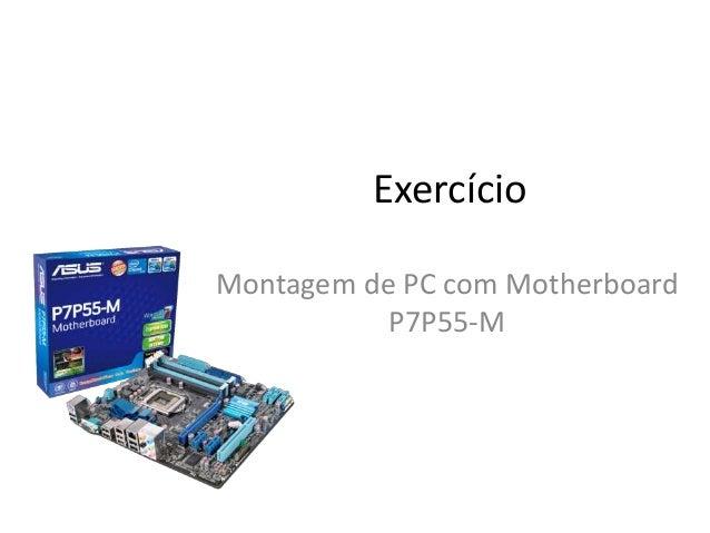 Exercício Montagem de PC com Motherboard P7P55-M
