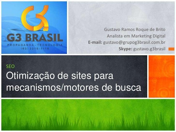 Gustavo Ramos Roque de Brito                          Analista em Marketing Digital                E-mail: gustavo@grupog3...
