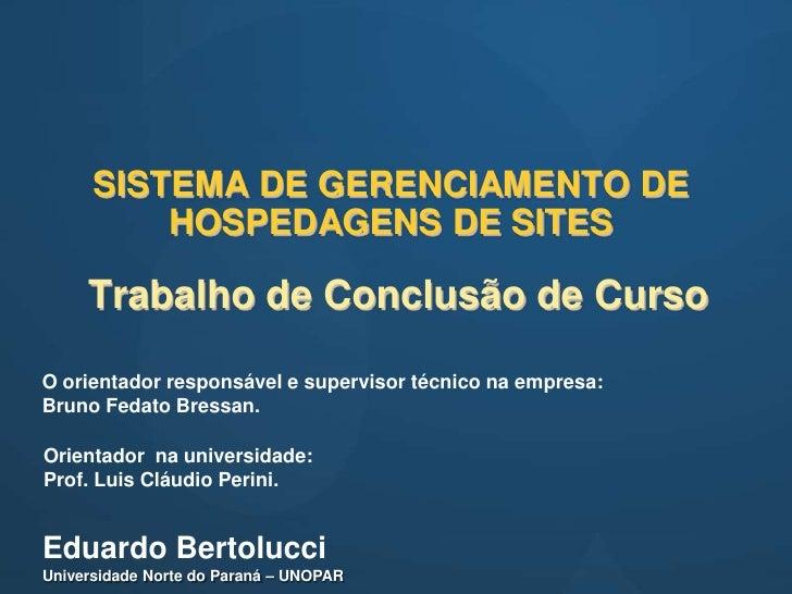 SISTEMA DE GERENCIAMENTO DE          HOSPEDAGENS DE SITES     Trabalho de Conclusão de CursoO orientador responsável e sup...