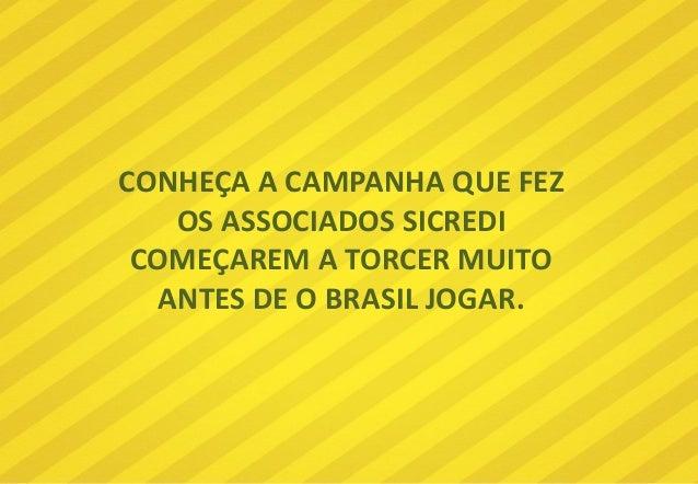 CONHEÇA A CAMPANHA QUE FEZ OS ASSOCIADOS SICREDI COMEÇAREM A TORCER MUITO ANTES DE O BRASIL JOGAR.