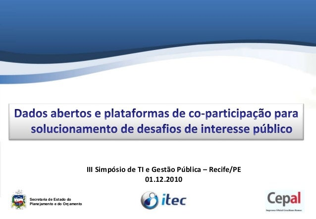 Secretaria de Estado do Planejamento e do Orçamento III Simpósio de TI e Gestão Pública – Recife/PE 01.12.2010