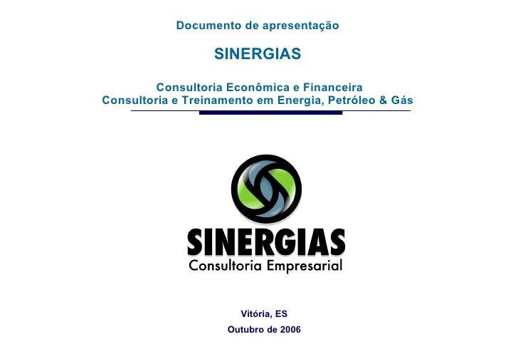 Documento de apresentação SINERGIAS Consultoria Econômica e Financeira Consultoria e Treinamento em Energia, Petróleo & Gá...
