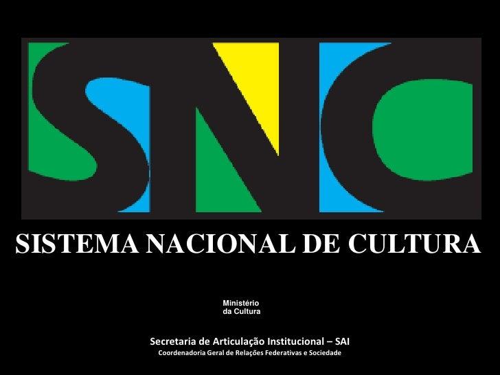 SISTEMA NACIONAL DE CULTURA                            Ministério                            da Cultura           Secretar...