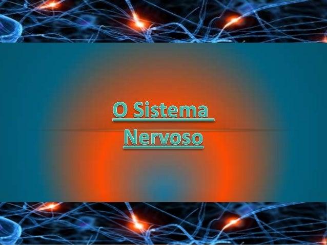 O Sistema Nervoso é constituído por: