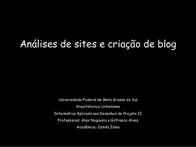 Análises de sites e criação de blog Universidade Federal de Mato Grosso do Sul Arquitetura e Urbanismo Informática Aplicad...