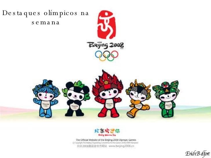 Destaques olímpicos na semana Erich   Belfort