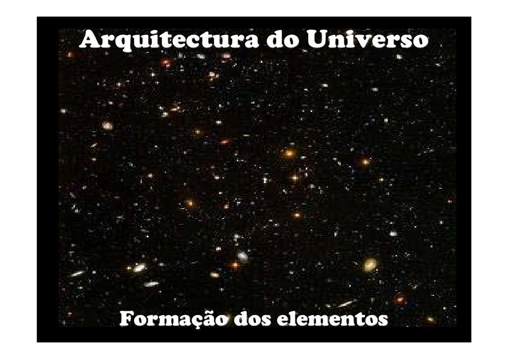 Arquitectura do Universo       Formação dos elementos