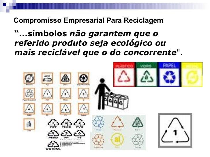 """"""" ...símbolos   não garantem que o referido produto seja ecológico ou mais reciclável que o do concorrente """".   Compr..."""