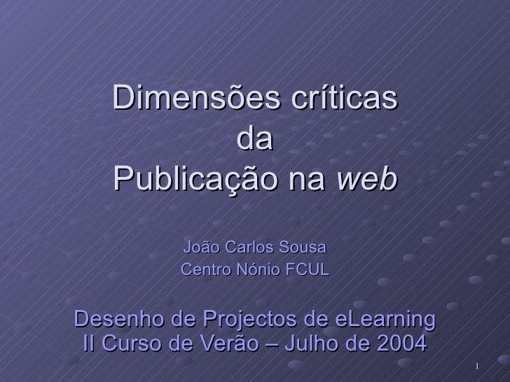 Dimensões críticas da Publicação na  web João Carlos Sousa Centro Nónio FCUL Desenho de Projectos de eLearning II Curso de...