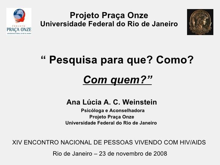 """Projeto Praça Onze Universidade Federal do Rio de Janeiro <ul><ul><li>""""  Pesquisa para que? Como?  </li></ul></ul><ul><ul>..."""