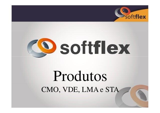 softflex  ProdutosCMO, VDE, LMA e STA