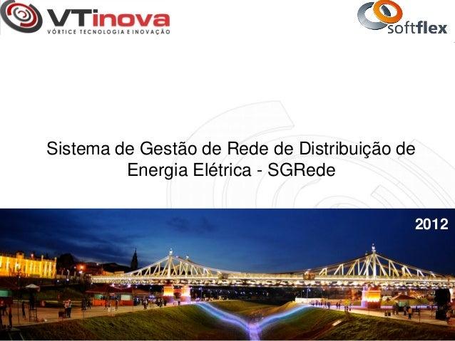 Sistema de Gestão de Rede de Distribuição de         Energia Elétrica - SGRede                                           2...
