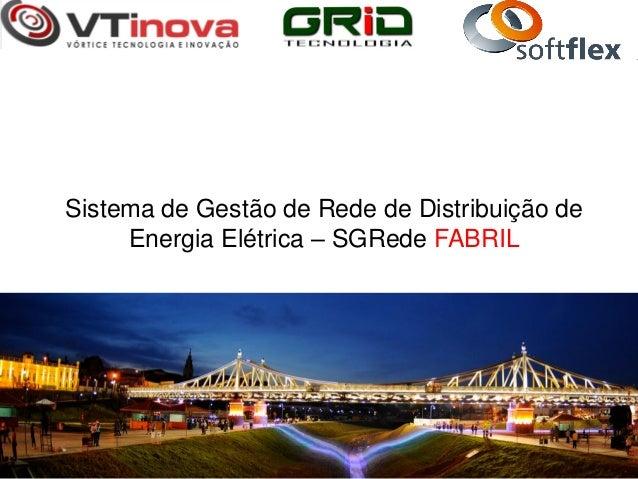Sistema de Gestão de Rede de Distribuição de     Energia Elétrica – SGRede FABRIL