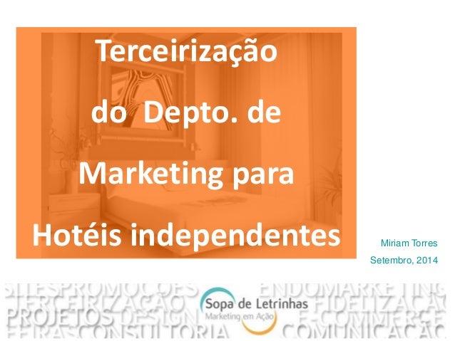 Miriam Torres  Setembro, 2014  Terceirização  do Depto. de  Marketing para  Hotéis independentes