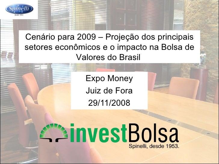 Expo Money Juiz de Fora 29/11/2008 Cenário para 2009 – Projeção dos principais setores econômicos e o impacto na Bolsa de ...