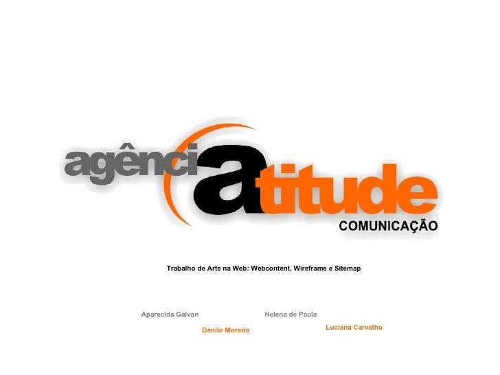 Trabalho de Arte na Web: Webcontent, Wireframe e Sitemap Aparecida Galvan Danilo Moreira Helena de Paula Luciana Carvalho