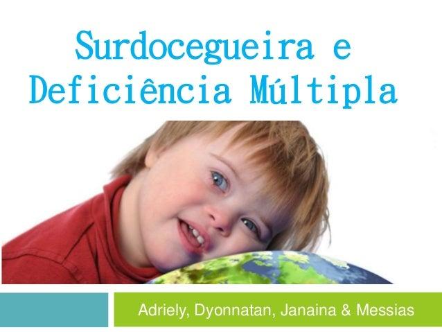 Adriely, Dyonnatan, Janaina & Messias Surdocegueira e Deficiência Múltipla
