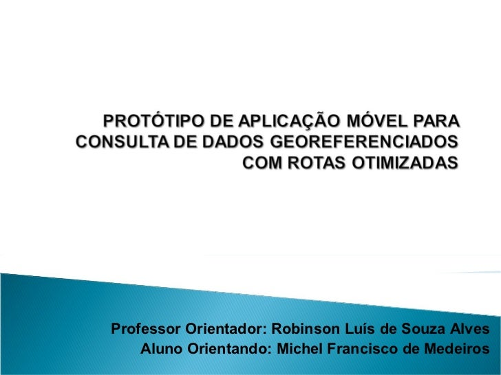 Professor Orientador: Robinson Luís de Souza Alves Aluno Orientando: Michel Francisco de Medeiros