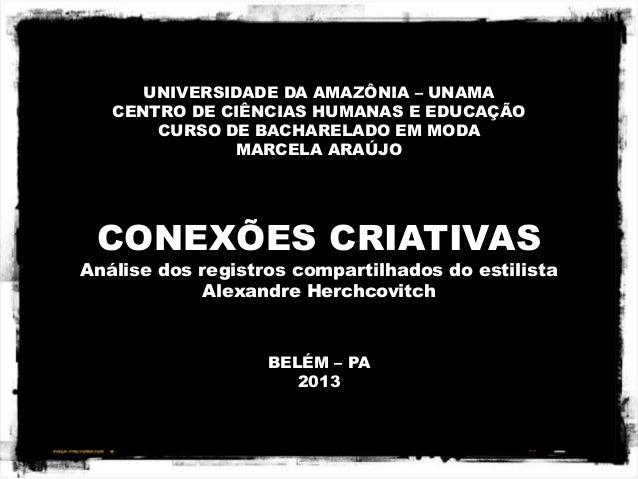 UNIVERSIDADE DA AMAZÔNIA – UNAMACENTRO DE CIÊNCIAS HUMANAS E EDUCAÇÃOCURSO DE BACHARELADO EM MODAMARCELA ARAÚJOCONEXÕES CR...