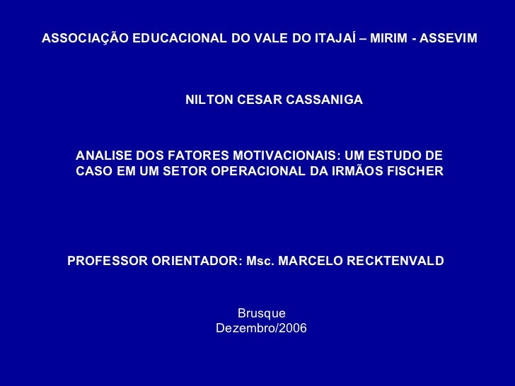ASSOCIAÇÃO EDUCACIONAL DO VALE DO ITAJAÍ – MIRIM - ASSEVIM NILTON CESAR CASSANIGA ANALISE DOS FATORES MOTIVACIONAIS: UM ES...