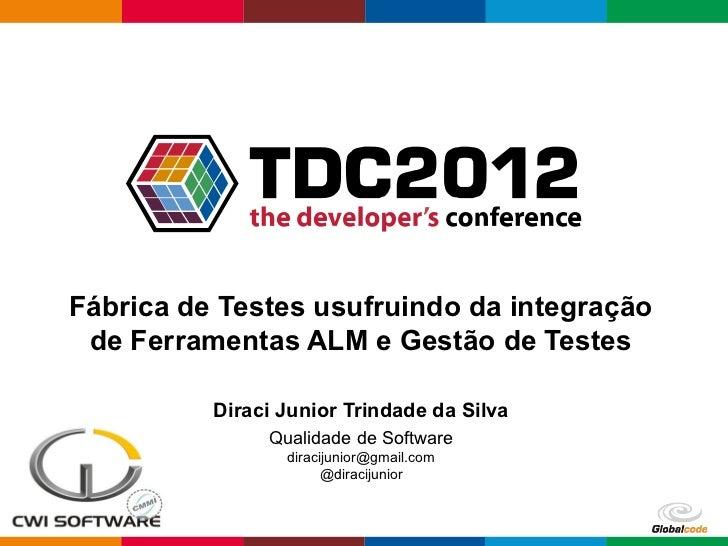 Fábrica de Testes usufruindo da integração de Ferramentas ALM e Gestão de Testes          Diraci Junior Trindade da Silva ...