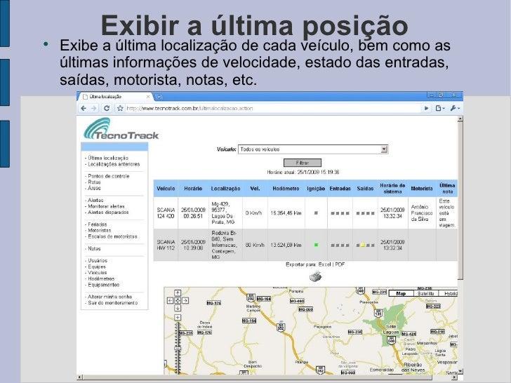 Exibir a última posição <ul><li>Exibe a última localização de cada veículo, bem como as últimas informações de velocidade,...