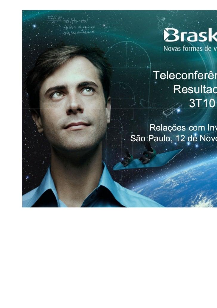 Teleconferência de         Resultados           3T10    Relações com InvestidoresSão Paulo, 12 de Novembro de 2010