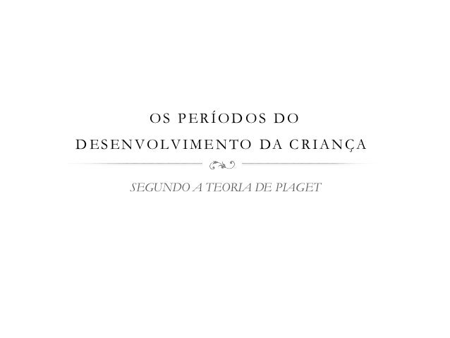 OS PERÍODOS DO DESENVOLVIMENTO DA CRIANÇA SEGUNDO A TEORIA DE PIAGET