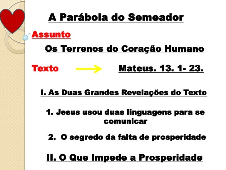 A Parábola do Semeador<br />Assunto<br />Os Terrenos do Coração Humano<br />Texto <br />Mateus. 13. 1- 23. <br />I. As Dua...
