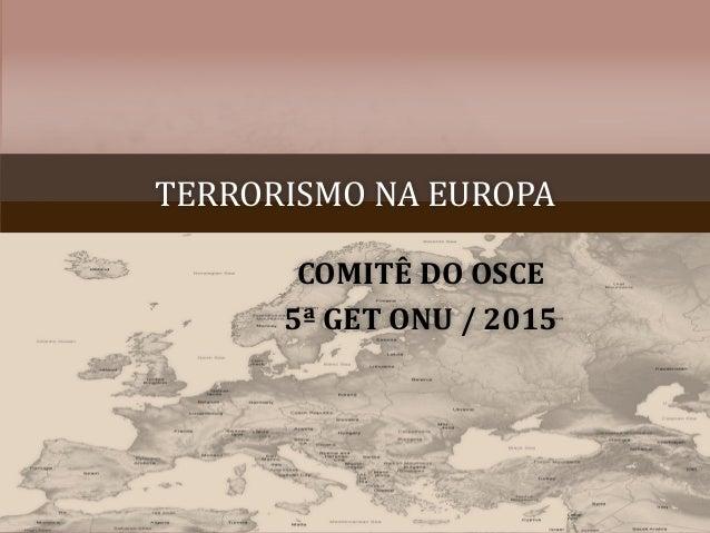 TERRORISMO NA EUROPA COMITÊ DO OSCE 5ª GET ONU / 2015