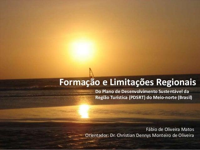 Formação e Limitações Regionais Do Plano de Desenvolvimento Sustentável da Região Turística (PDSRT) do Meio-norte (Brasil)...