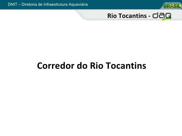 DNIT – Diretoria de Infraestrutura Aquaviária                                                Rio Tocantins -              ...