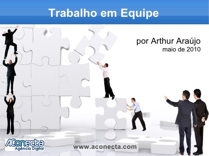 Trabalho em Equipe por Arthur Araújo maio de 2010 www.aconecta.com