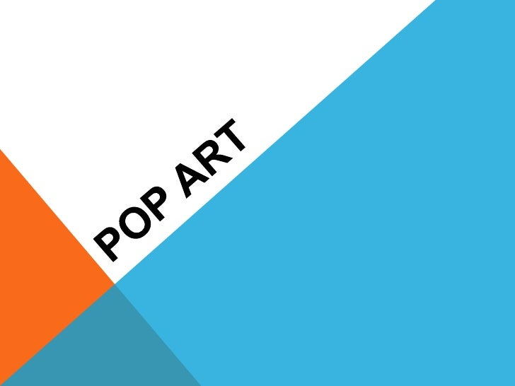 POP ART – CRONOLOGIA•   Movimento artístico do pós-guerra•   Emergiu entre as décadas de 50 e 60•   Nasceu na Inglaterra  ...