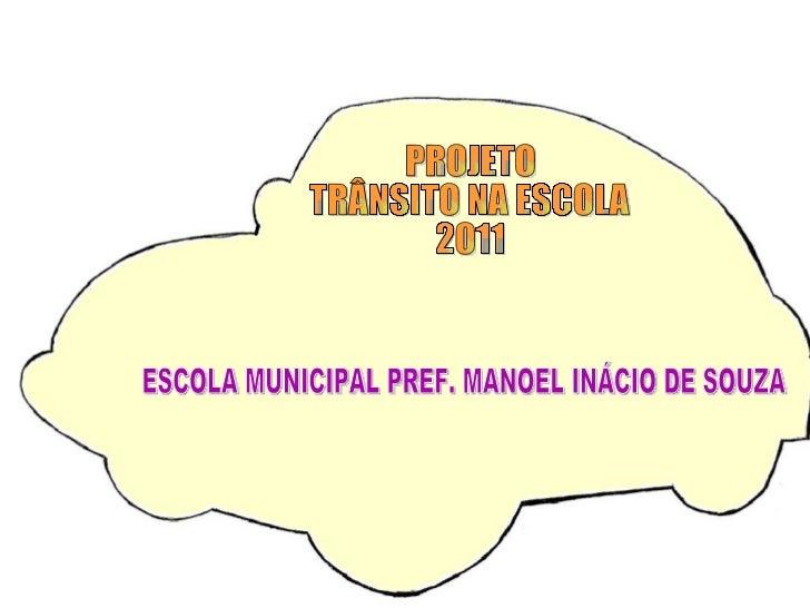 PROJETO TRÂNSITO NA ESCOLA 2011 ESCOLA MUNICIPAL PREF. MANOEL INÁCIO DE SOUZA