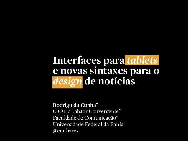 Rodrigo da Cunha˝ GJOL / LabJor Convergente˝ Faculdade de Comunicação˝ Universidade Federal da Bahia˝ @cunhares Interfaces...