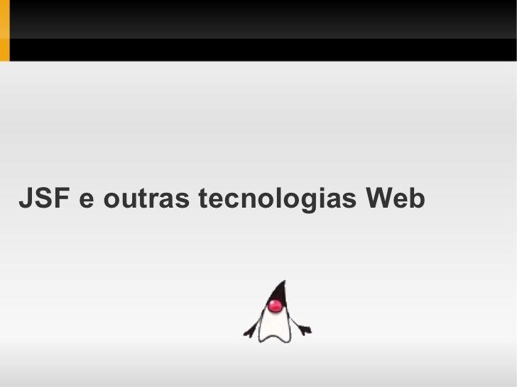 JSF e outras tecnologias Web