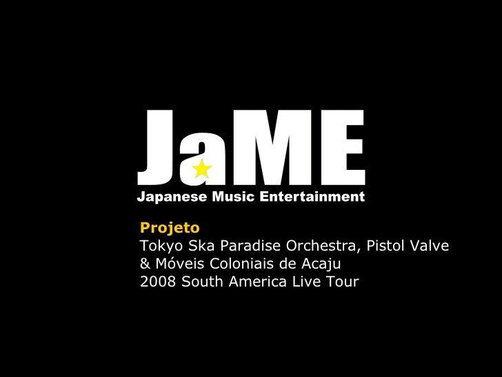 Projeto Tokyo Ska Paradise Orchestra, Pistol Valve & Móveis Coloniais de Acaju 2008 South America Live Tour