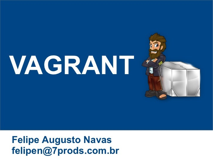 VAGRANTFelipe Augusto Navasfelipen@7prods.com.br
