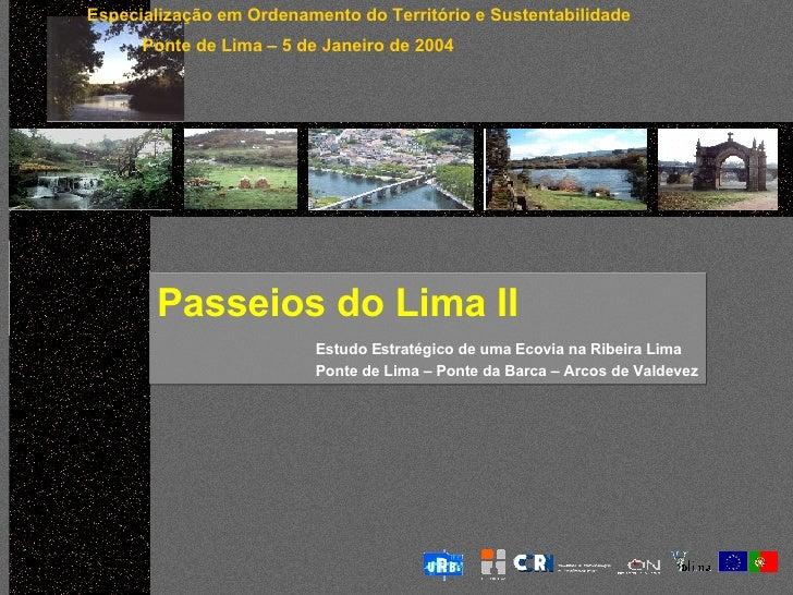 Passeios do Lima II   Estudo Estratégico de uma Ecovia na Ribeira Lima Ponte de Lima – Ponte da Barca – Arcos de Valdevez ...