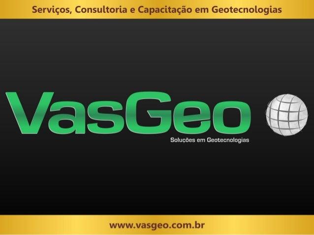 Apresentação VasGeo - Soluções em Geotecnologias