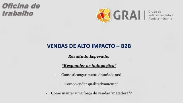 """VENDAS DE ALTO IMPACTO – B2B Resultado Esperado: """"Responder as indagações"""" - Como alcançar metas desafiadoras? - Como vend..."""