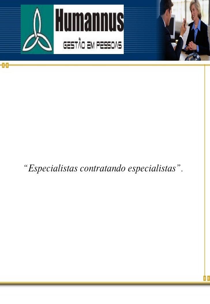"""<ul><li>"""" Especialistas contratando especialistas"""". </li></ul>"""